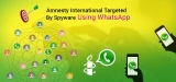 Amnesty International Targeted By Spyware Using WhatsApp