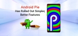 Android Pie Has Rolled Out With Simpler, Better Features