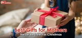 Best Gifts for Mothers: Never Be Late For Christmas