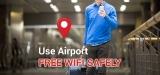 How to Get Free WiFi at Airport and Keep Your Privacy