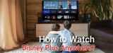 How to Watch Disney+ Wherever You Are in 2020