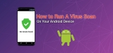 How To Run A Virus Scan On Your Android Device
