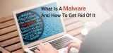 What Is A Malware And How To Get Rid Of It?